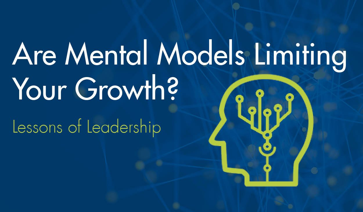 Are Mental Models Limiting Your Growth? – Lessons of Leadership